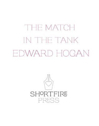 The Match in the Tank  by  Edward Hogan