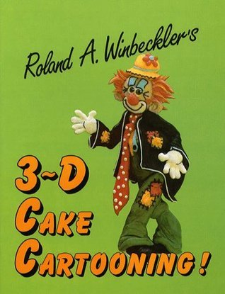 Three-D Cake Cartooning Roland A. Winbeckler
