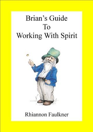 Brians Guide to Working with Spirit  by  Rhiannon Faulkner