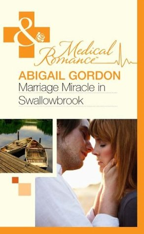 Marriage Miracle in Swallowbrook (The Doctors of Swallowbrook Farm - Book 3)  by  Abigail Gordon