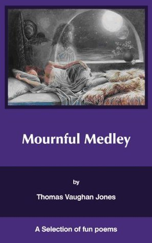Mournful Medley (A Series covering a wide genre of poetry)  by  Tom Jones