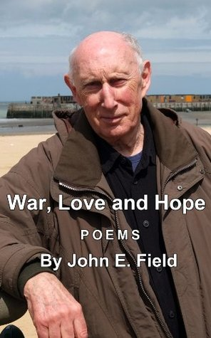 War, Love and Hope  by  John Field
