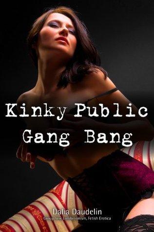 Kinky Public Gang Bang (Group Sex, Exhibitionism, Fetish Erotica) Dalia Daudelin
