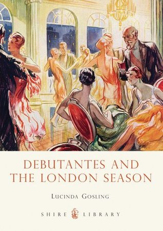 Debutantes and the London Season (Shire Library 725)  by  Lucinda Gosling