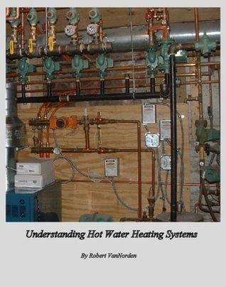 Understanding Hot Water Heating Systems  by  Robert VanNorden