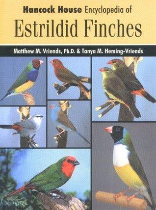 Hancock House Encyclopedia Of Estrildid Finches  by  Matthew M. Vriends