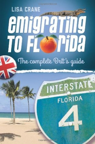 Emigrating to Florida: The Complete Brits Guide Lisa Crane