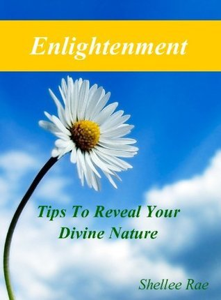 Enlightenment: Tips To Reveal Your Divine Nature Shellee Rae