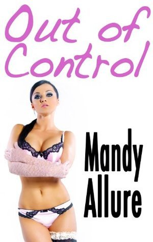 Out Of Control  by  Mandy Allure