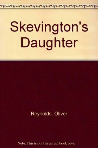 Skevingtons Daughter  by  Oliver Reynolds