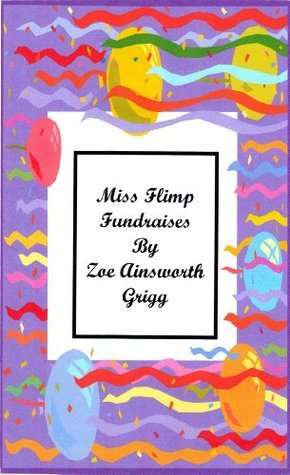 Miss Flimp Fundraises (Miss Flimp Series)  by  Zoe Ainsworth-Grigg