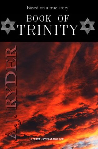 Book Of Trinity: True story. Poltergeist activity, possession and a failed exorcism  by  A.J. Ryder