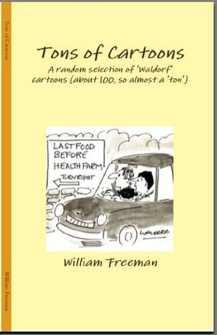 A TON OF CARTOONS: 100 cartoons (and comments)  by  Waldorf by William Freeman