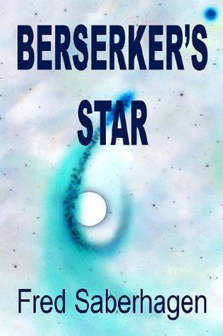 Berserkers Star (Berserker, #12) Fred Saberhagen