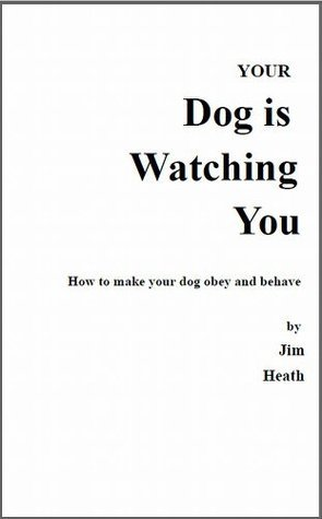 Your dog is watching you  by  Jim Heath