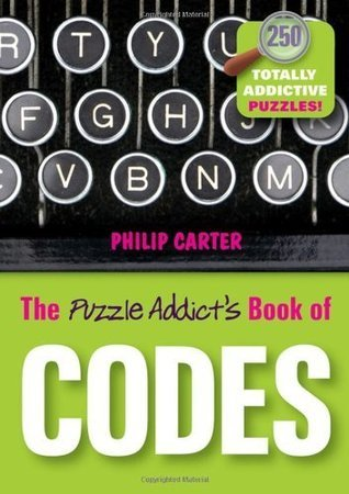 The Puzzle Addicts Book of Codes: 250 Totally Addictive Cryptograms for You to Crack  by  Philip J. Carter