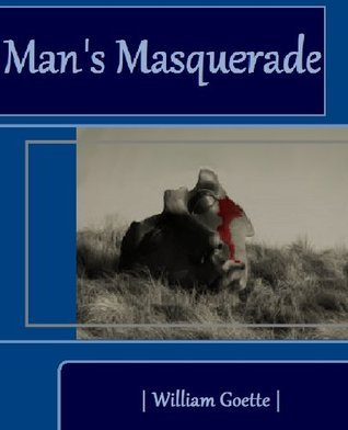 Mans Masquerade William Goette