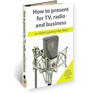 HOW TO PRESENT FOR RADIO, TV AND BUSINESS (2nd Edition) (Presenter Skills series) Peter Baker