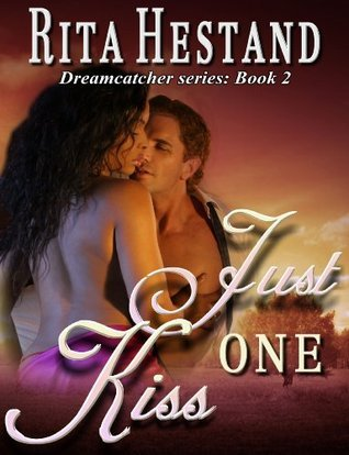 Just One Kiss (The Dream Catcher Series-Book Two)  by  Rita Hestand