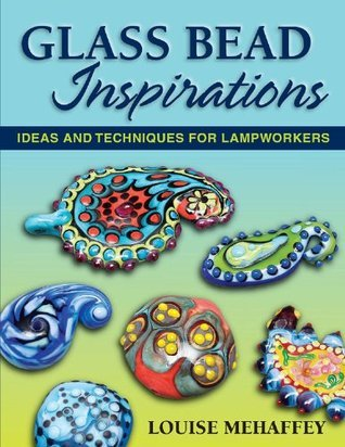 Glass Bead Inspirations: Ideas and Techniques for Lampworkers  by  Louise Mehaffey