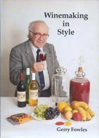 Winemaking in Style  by  Gerry Fowles