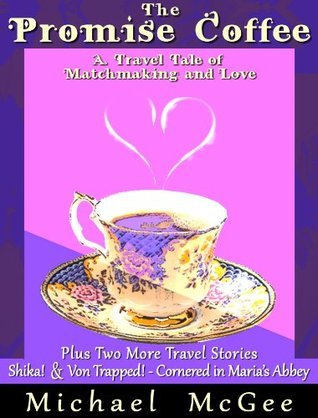 The Promise Coffee (A tale of love and matchmaking) - Plus 2 More Travel Stories  by  Michael McGee