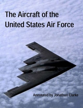 The Aircraft of the United States Air Force Jonathon Clarke