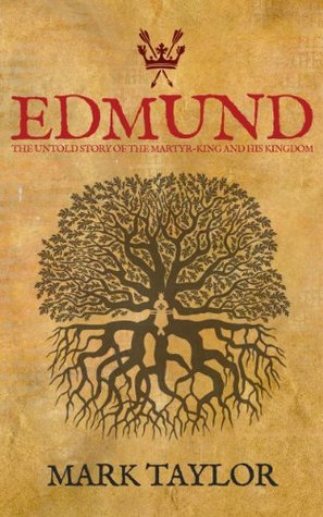 Edmund: The Untold Story of the Martyr-King and his Kingdom  by  Mark Taylor
