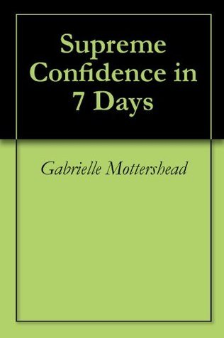 Supreme Confidence in 7 Days  by  Gabrielle Mottershead