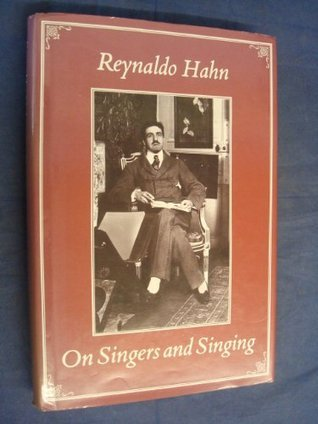 On Singers and Singing  by  Reynaldo Hahn