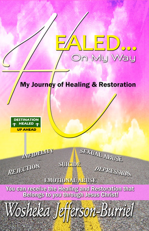 Healed On My Way: My Journey of Healing and Restoration  by  Wosheka Jefferson-Burriel