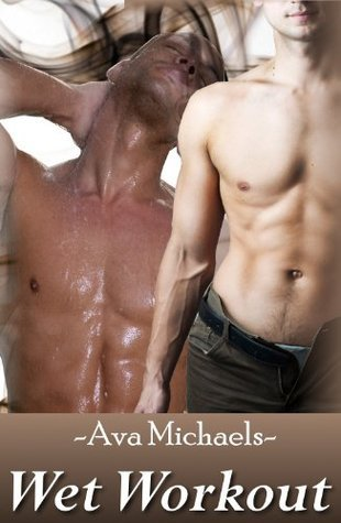 Wet Workout  by  Ava Michaels