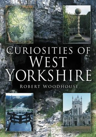 Curiosities of West Yorkshire  by  Robert Woodhouse