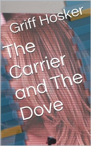 The Carrier and The Dove Griff Hosker