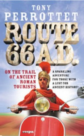 Route 66 A. D.: On The Trail Of Ancient Roman Tourists Tony Perrottet