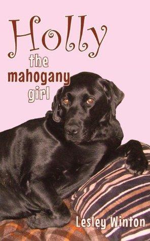 Holly, the Mahogany Girl  by  Lesley Winton