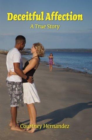 Deceitful Affection A True Story  by  Courtney Hernandez