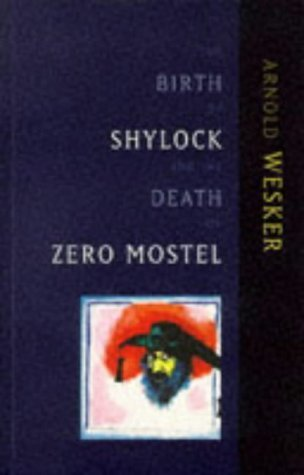 The Birth of Shylock and the Death of Zero Mostel: Diary of a Play 1973 to 1980  by  Arnold Wesker