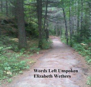 Words Left Unspoken  by  Elizabeth Wethers