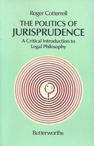 The Politics of Jurisprudence: A Critical Introduction to Legal Philosophy  by  Roger Cotterrell