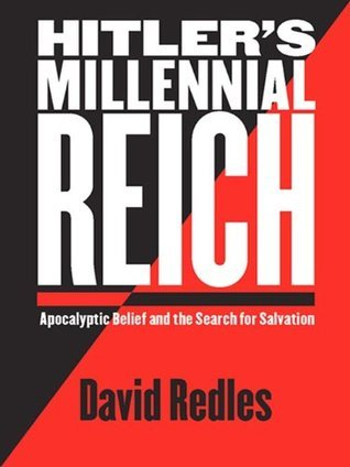 Hitlers Millennial Reich: Apocalyptic Belief and the Search for Salvation  by  David Redles