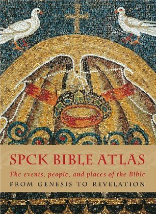 The Spck Bible Atlas: The Events, People and Places of the Bible from Genesis to Revelation Barry J. Beitzel