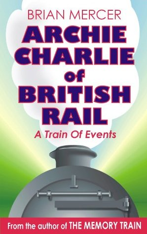 Archie Charlie of British Rail  by  Brian Mercer