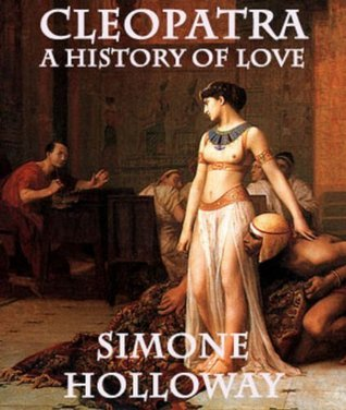 Cleopatra: An Erotic History  by  Simone Holloway