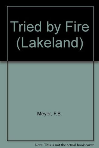 Tried Fire by F.B. Meyer