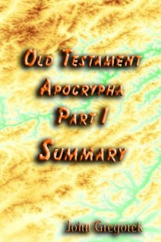Summary Old Testament Apocrypha (part 1) John Gregorek