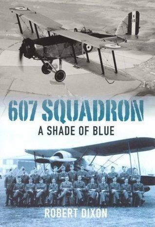 607 Squadron: A Shade Of Blue Robert Dixon