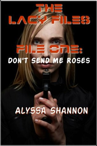 The Lacy Files File One: Dont Send Me Roses Alyssa Shannon