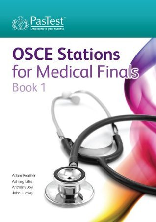 OSCE Stations for Medical Finals Book 1  by  Adam Feather