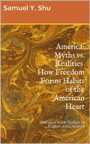 America: Myths vs. Realities  How Freedom Forms Habits of the American Heart  by  Samuel Y. Shu